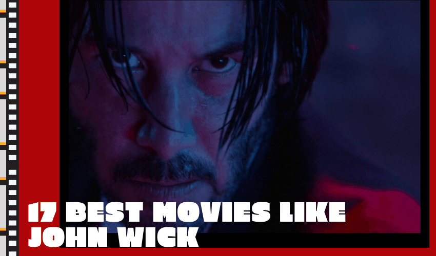 The 17 Best Movies Like John Wick You Should Definitely See!