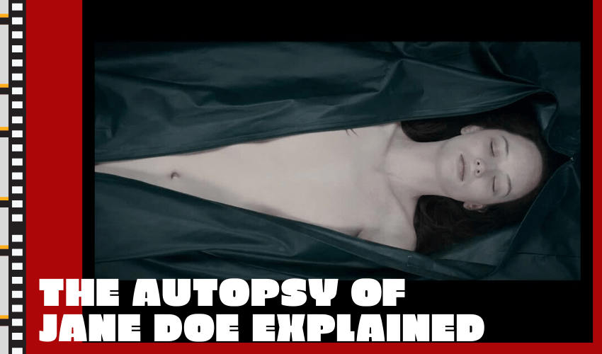 The Autopsy of Jane Doe Explained – All You Need to Know!