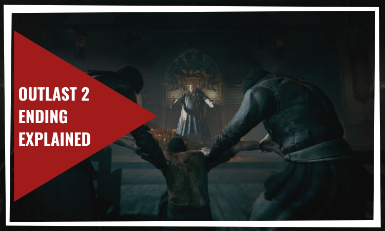 Outlast 2 Ending Explained – What Really Happened