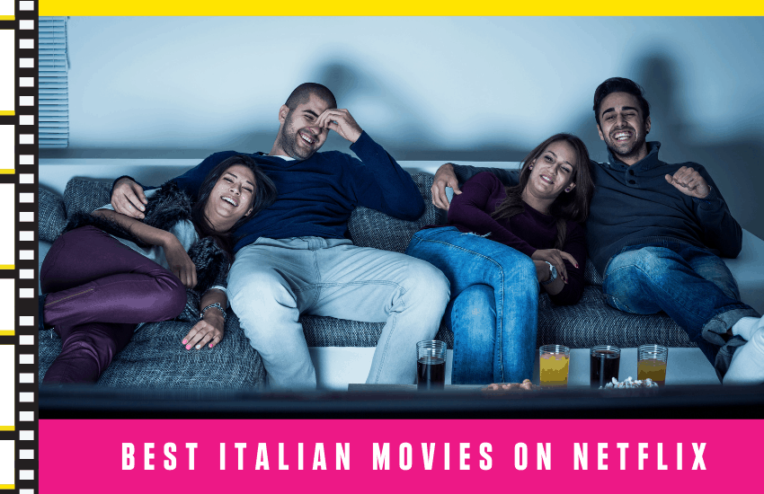 Best Italian Movies on Netflix: The List You Can't Miss!