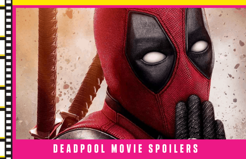 Deadpool Movie Spoilers: Here's All You Need To Know!