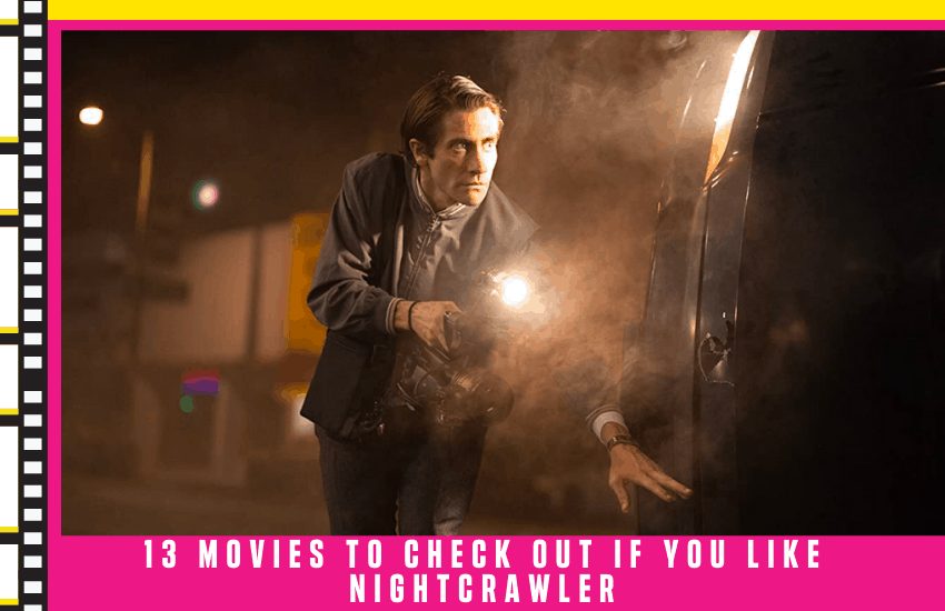 13 Best Movies Like Nightcrawler That You Need To Check Out [2021]