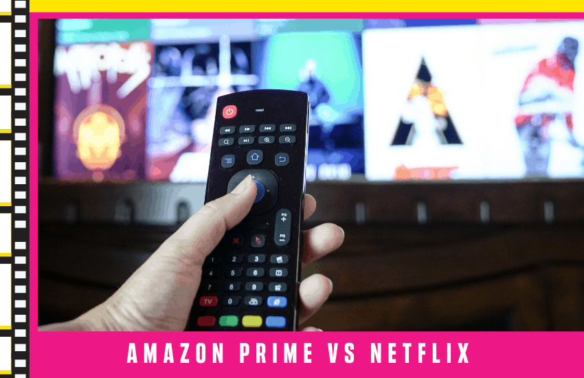 Amazon Prime vs Netflix [2021]: The Battle of The Best Streaming Service